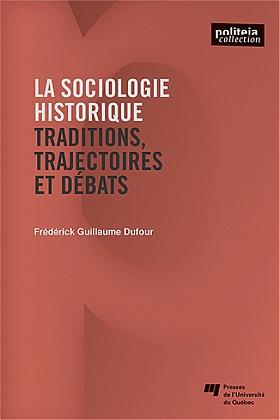 La sociologie historique : Traditions, trajectoires, débats