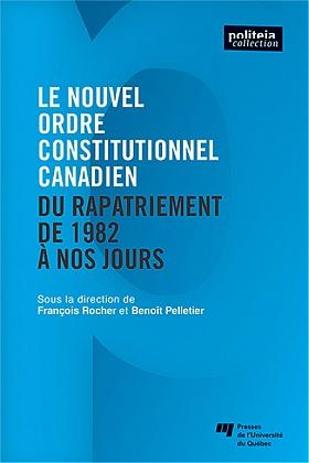 Le nouvel ordre constitutionnel Canadien : Du rapatriement de 1982 à nos jours