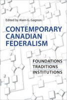 Contemporary Canadian Federalism : Foundations, Traditions, Institutions