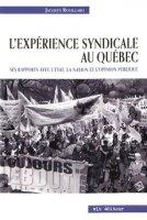 L'expérience syndicale au Québec. Ses rapports avec l'État, la nation et l'opinion publique