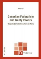 Canadian Federalism and Treaty Powers. Organic Constitutionalism at Work