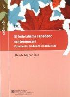 El Federalisme canadenc contemporani : fonaments, tradicions i institucions