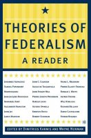 Theories of Federalism : A Reader