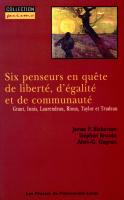 Six penseurs en quête de liberté, d'égalité et de communauté. Grant, Innis, Laurendeau, Rioux, Taylor et Trudeau