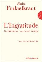 L'Ingratitude. Conversation sur notre temps