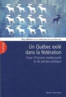 Un Québec exilé dans la fédération. Essais d'histoire intellectuelle et de pensée politique
