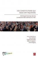 Ces constitutions qui nous ont façonnés. Anthologie historique des lois constitutionnelles antérieures à 1867