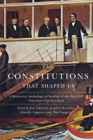 The Constitutions that Shaped Us : A Historical Anthology of Pre-1867 Canadian Constitutions